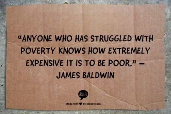 Anyone who has struggled with poverty knows how extremely expensive it is to be poor